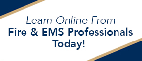 Learn online from Fire & EMS professionals today.